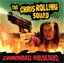 The Chris Rolling Squad | Cannonball Holocaust - Review